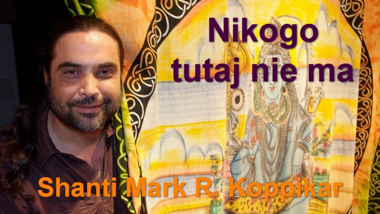 Nikogo tutaj nie ma – Shanti Mark Koppikar