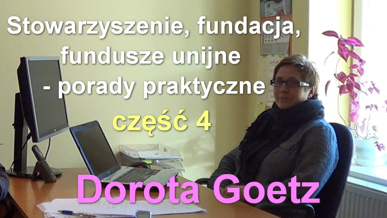 Stowarzyszenie, fundacja, fundusze unijne – porady praktyczne cz. 4 – Dorota Goetz