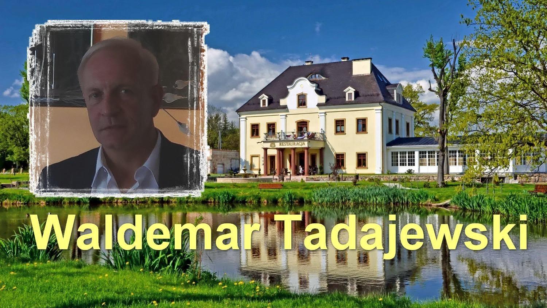 Wizjoner z pałacu na ciepłej wodzie – Waldemar Tadajewski