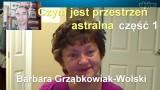 Czym jest przestrzeń astralna, część 1 – Barbara Grząbkowiak-Wolski
