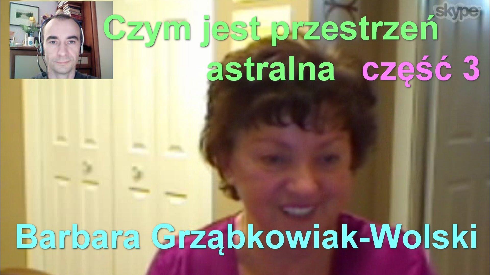 Czym jest przestrzeń astralna, część 3 – Barbara Grząbkowiak-Wolski