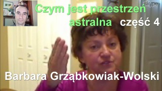 Czym jest przestrzeń astralna, część 4 – Barbara Grząbkowiak-Wolski