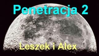 Penetracja 2 – Leszek i Alex