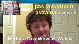 Czym jest przestrzeń astralna, część 2 – Barbara Grząbkowiak-Wolski