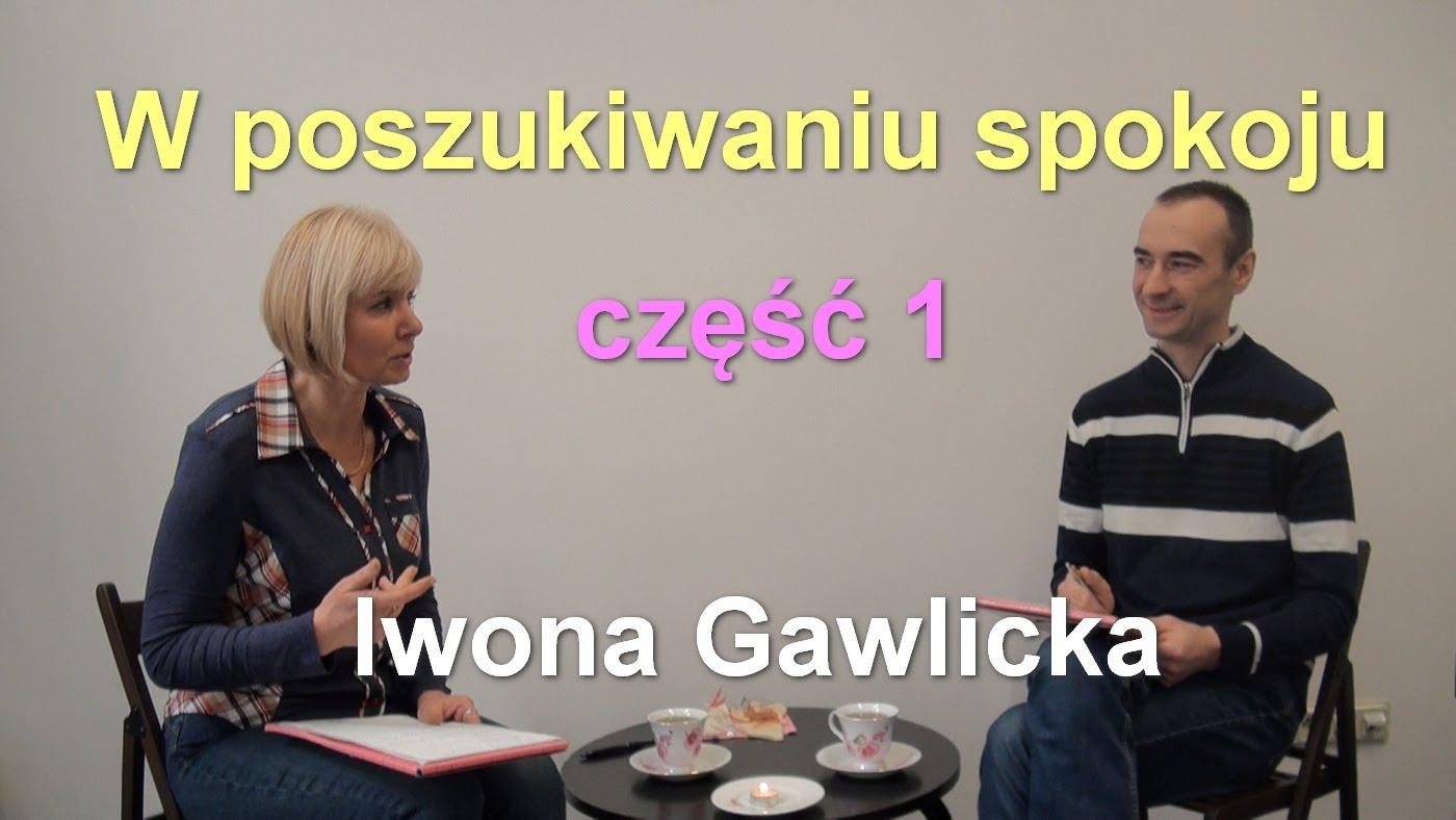 W poszukiwaniu spokoju, część 1 – Iwona Gawlicka