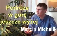 Podróże w górę i jeszcze wyżej – Marcin Michalik