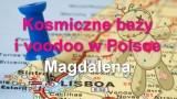 Kosmiczne bazy i voodoo w Polsce – Magdalena