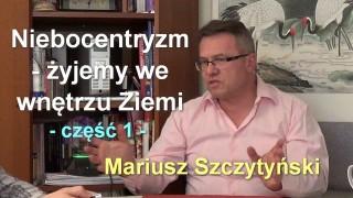 Niebocentryzm – żyjemy we wnętrzu Ziemi, część 1 – Mariusz Szczytyński