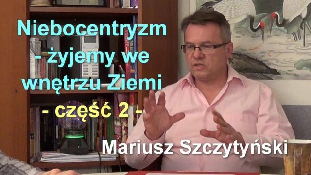 Niebocentryzm – żyjemy we wnętrzu Ziemi, część 2 – Mariusz Szczytyński