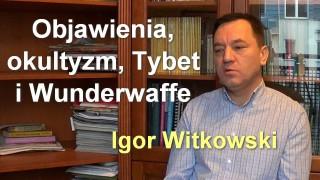 Objawienia, okultyzm, Tybet i Wunderwaffe – Igor Witkowski