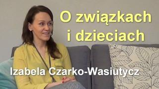 O związkach i dzieciach – Izabela Czarko-Wasiutycz