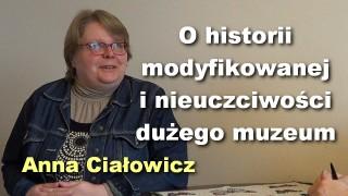 O historii modyfikowanej i nieuczciwości dużego muzeum – Anna Ciałowicz