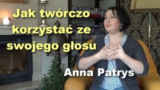 Jak twórczo korzystać ze swojego głosu – Anna Patrys