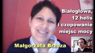 Białogłowa, 12 helis i czopowanie miejsc mocy – Małgorzata Brzoza