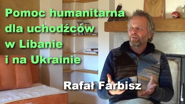 Pomoc humanitarna dla uchodźców w Libanie i na Ukrainie – Rafał Farbisz