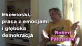 Ekowioski, praca z emocjami i głęboka demokracja – Robert Palusiński