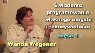 Świadome programowanie własnego umysłu i rzeczywistości, część 1 – Wanda Wegener