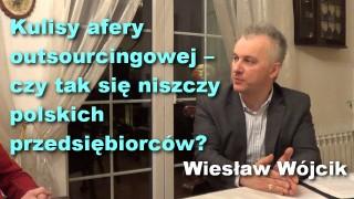Kulisy afery outsourcingowej – czy tak się niszczy polskich przedsiębiorców? – Wiesław Wójcik
