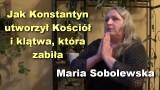 Jak Konstantyn utworzył Kościół i klątwa, która zabiła – Maria Sobolewska