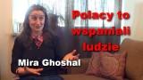 Polacy to wspaniali ludzie – Mira Ghoshal