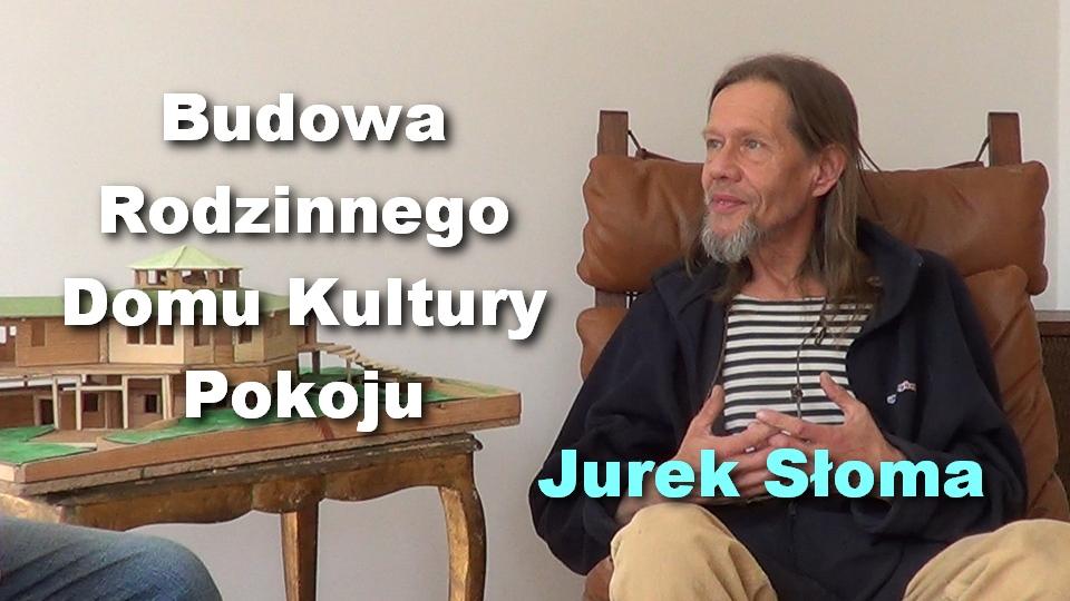Budowa Rodzinnego Domu Kultury Pokoju – Jurek Słoma