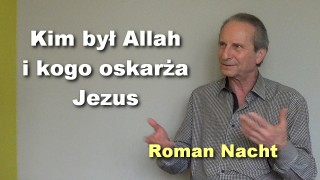 Kim był Allah i kogo oskarża Jezus – Roman Nacht