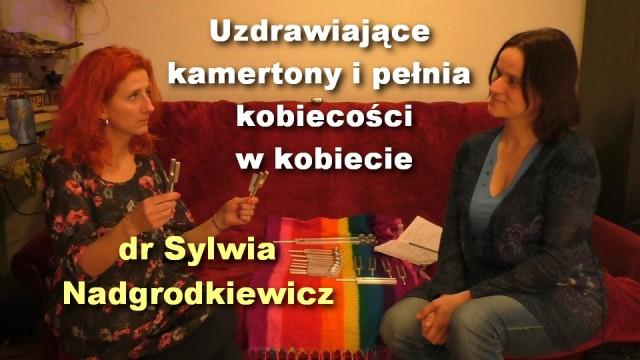 Uzdrawiające kamertony i pełnia kobiecości w kobiecie – dr Sylwia Nadgrodkiewicz