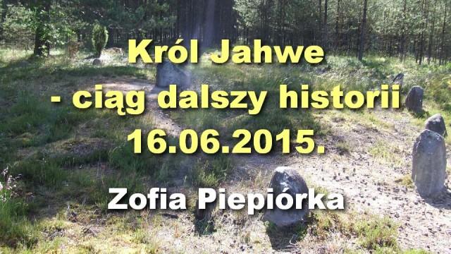 Król Jahwe – ciąg dalszy historii, 16.06.2015 – Zofia Piepiórka