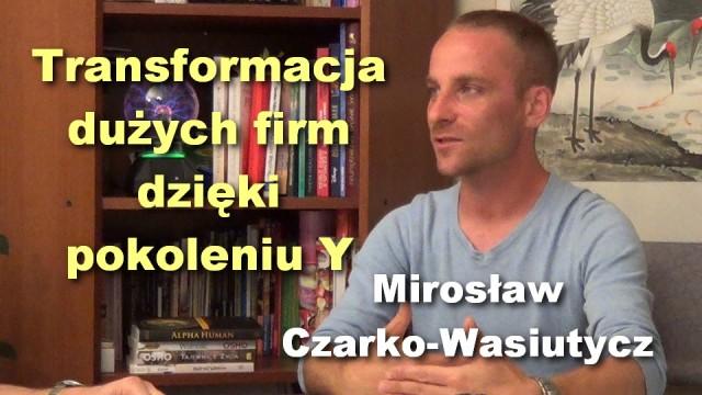 Transformacja dużych firm dzięki pokoleniu Y – Mirosław Czarko-Wasiutycz