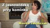 Z jasnowidzką przy kominku – Monika Jakubczak