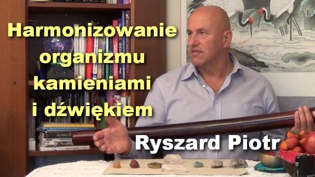 Harmonizowanie organizmu kamieniami i dźwiękiem – Ryszard Piotr