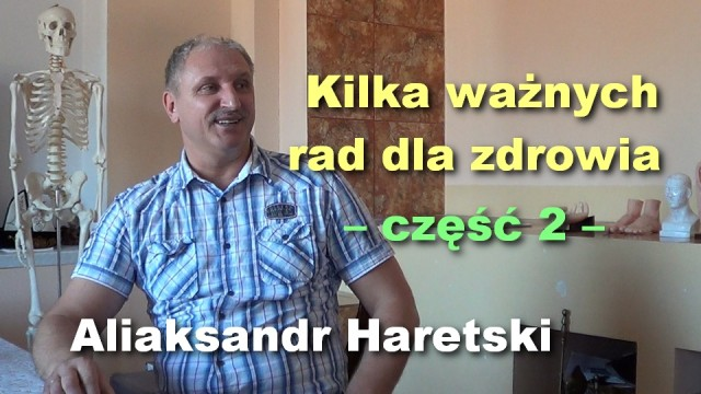 Kilka ważnych rad dla zdrowia, część 2 – Aliaksandr Haretski