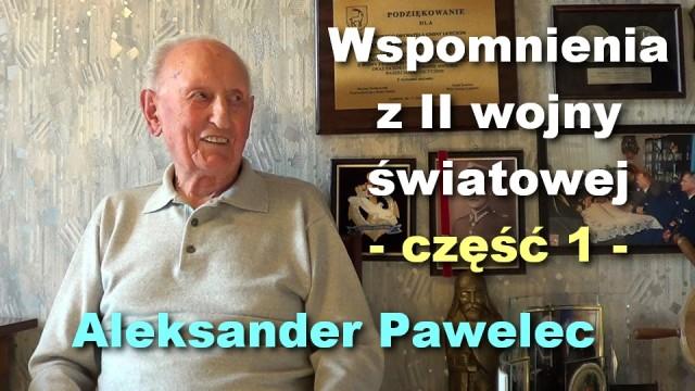 Wspomnienia z II wojny światowej, część 1 – Aleksander Pawelec
