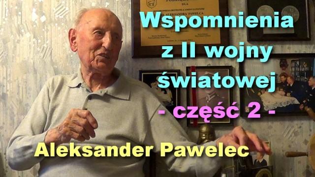 Wspomnienia z II wojny światowej, część 2 – Aleksander Pawelec
