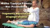 Wielka Tradycja Północy – Moc Przewodnika – fragmenty warsztatów – Grzegorz Skura