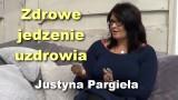 Zdrowe jedzenie uzdrowia – Justyna Pargieła