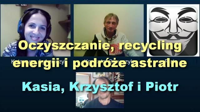Oczyszczanie, recycling energii i podróże astralne – Kasia, Krzysztof i Piotr