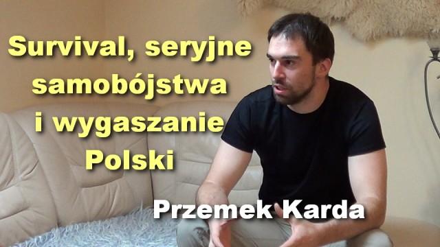 Survival, seryjne samobójstwa i wygaszanie Polski – Przemek Karda