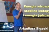 Wolna energia #6 – Energia wirowa, stabilne izotopy i energia jądrowa – Arkadiusz Brzeski