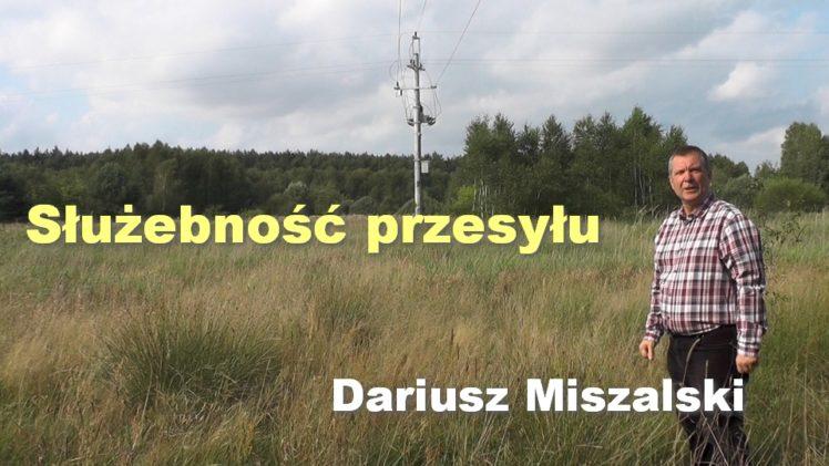 Służebność przesyłu – Dariusz Miszalski