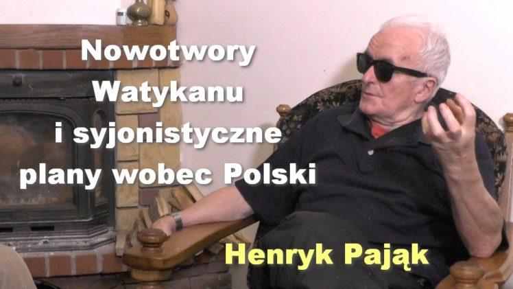 Nowotwory Watykanu i syjonistyczne plany wobec Polski – Henryk Pająk