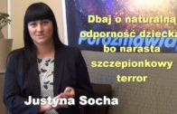 Dbaj o naturalną odporność dziecka, bo narasta szczepionkowy terror – Justyna Socha