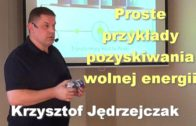 Proste przykłady pozyskiwania wolnej energii – Krzysztof Jędrzejczak