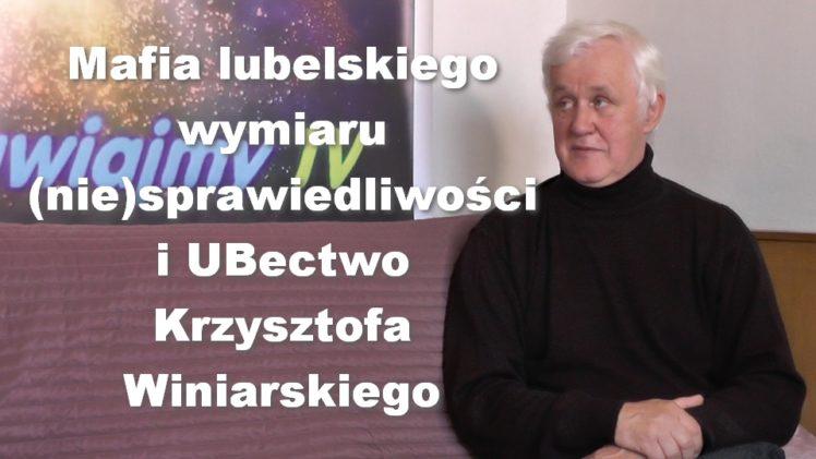 Mafia lubelskiego wymiaru (nie)sprawiedliwości i UBectwo Krzysztofa Winiarskiego