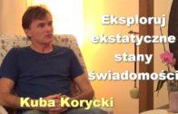 Eksploruj ekstatyczne stany świadomości – Kuba Korycki
