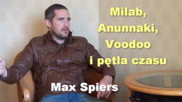 Milab, Anunnaki, Voodoo i pętla czasu – Max Spiers