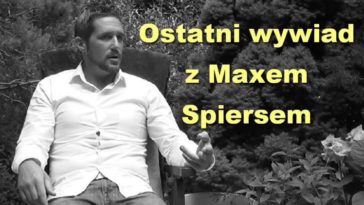 Ostatni wywiad z Maxem Spiersem