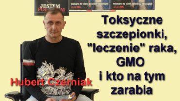 """Toksyczne szczepionki, """"leczenie"""" raka, GMO i kto na tym zarabia – Hubert Czerniak"""