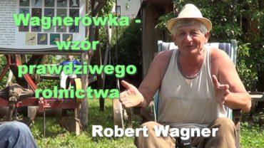 Wagnerówka – wzór prawdziwego rolnictwa – Robert Wagner