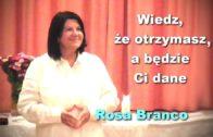 Wiedz, że otrzymasz a będzie Ci dane – Rosa Branco